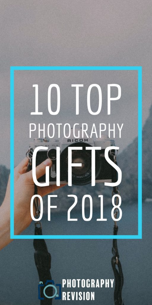 Top 10 Photography Gifts of 2018